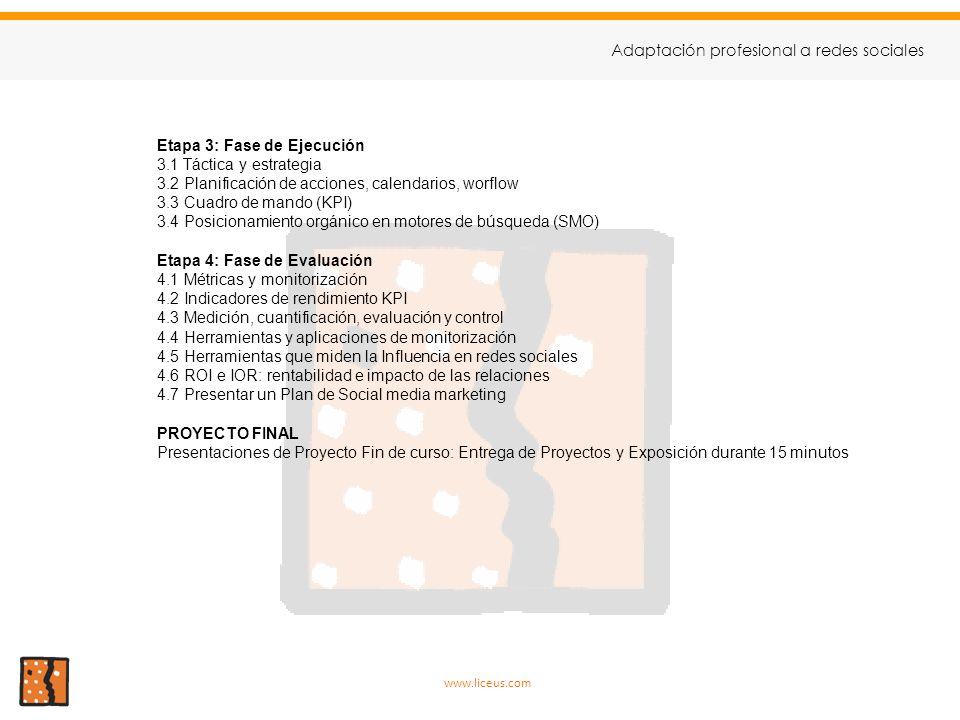 Etapa 3: Fase de Ejecución 3.1 Táctica y estrategia 3.2 Planificación de acciones, calendarios, worflow 3.3 Cuadro de mando (KPI) 3.4 Posicionamiento