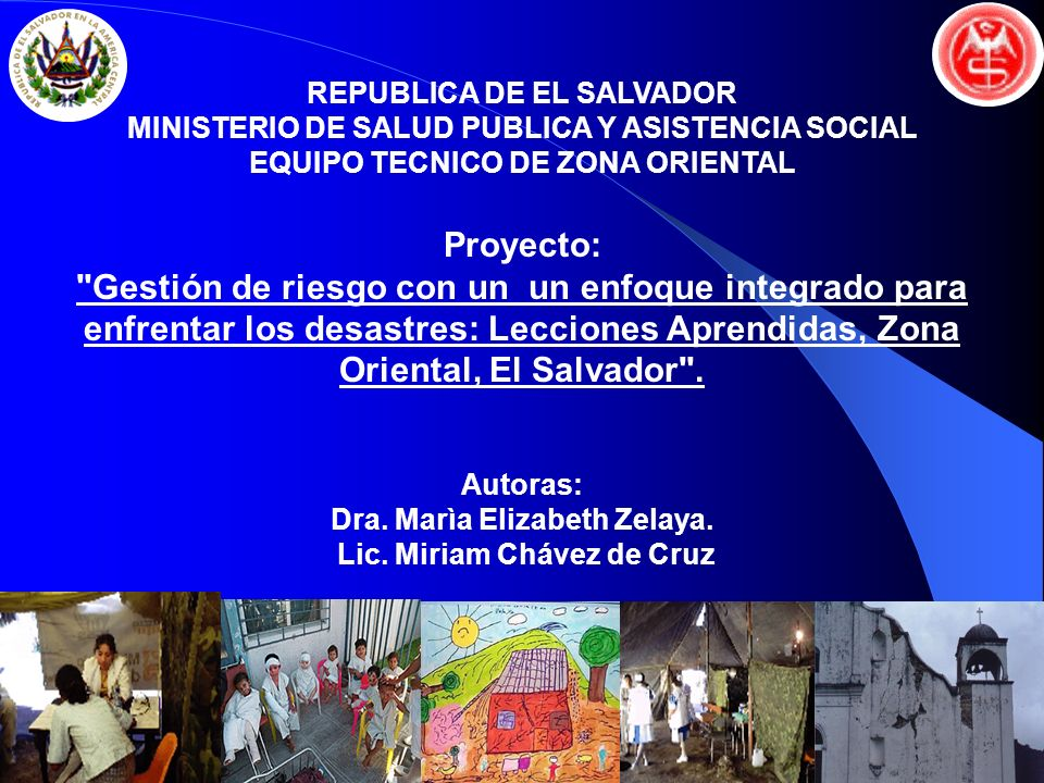 REPUBLICA DE EL SALVADOR MINISTERIO DE SALUD PUBLICA Y ASISTENCIA SOCIAL EQUIPO TECNICO DE ZONA ORIENTAL Proyecto: