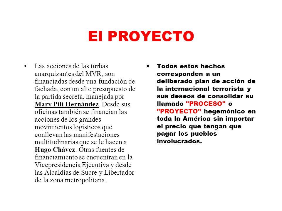 El PROYECTO Las acciones de las turbas anarquizantes del MVR, son financiadas desde una fundación de fachada, con un alto presupuesto de la partida secreta, manejada por Mary Pili Hernández.