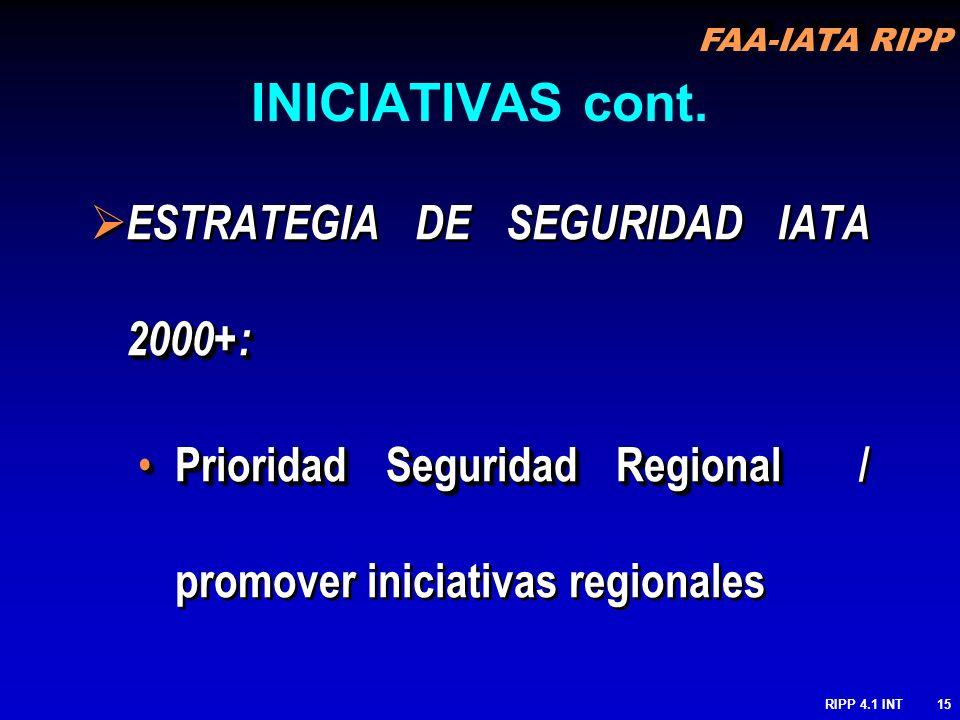 FAA-IATA RIPP RIPP 4.1 INT15 2000+: ESTRATEGIA DE SEGURIDAD IATA 2000+: Prioridad Seguridad Regional Prioridad Seguridad Regional / promover iniciativ