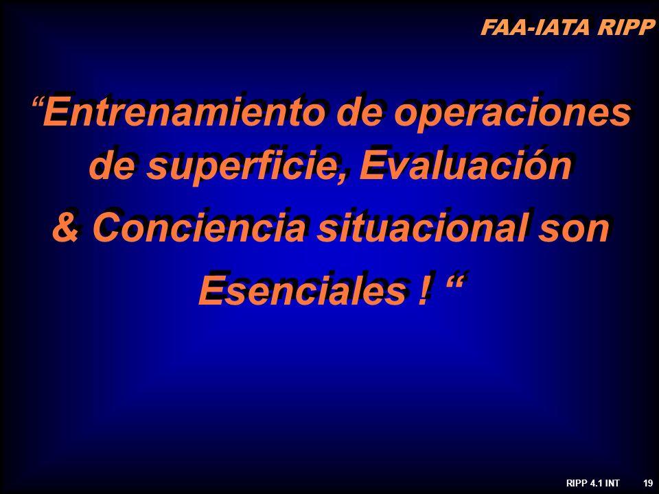 FAA-IATA RIPP RIPP 4.1 INT19 Entrenamiento de operaciones de superficie, Evaluación & Conciencia situacional son Esenciales ! Entrenamiento de operaci