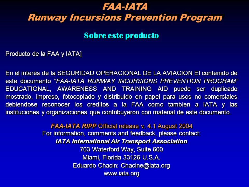Sobre este producto Producto de la FAA y IATA] En el interés de la SEGURIDAD OPERACIONAL DE LA AVIACION El contenido de este documento FAA-IATA RUNWAY