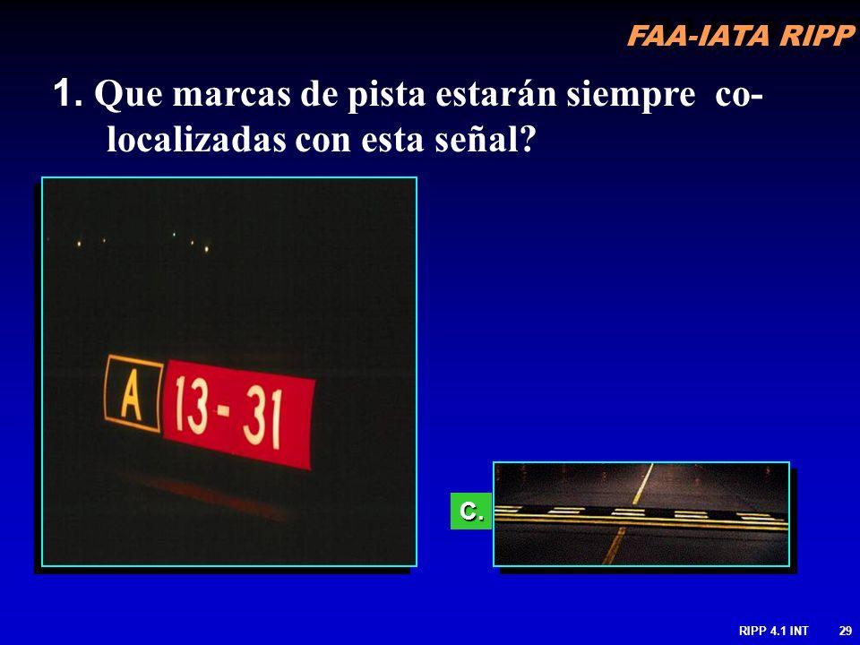 FAA-IATA RIPP RIPP 4.1 INT29 C. 1. Que marcas de pista estarán siempre co- localizadas con esta señal?