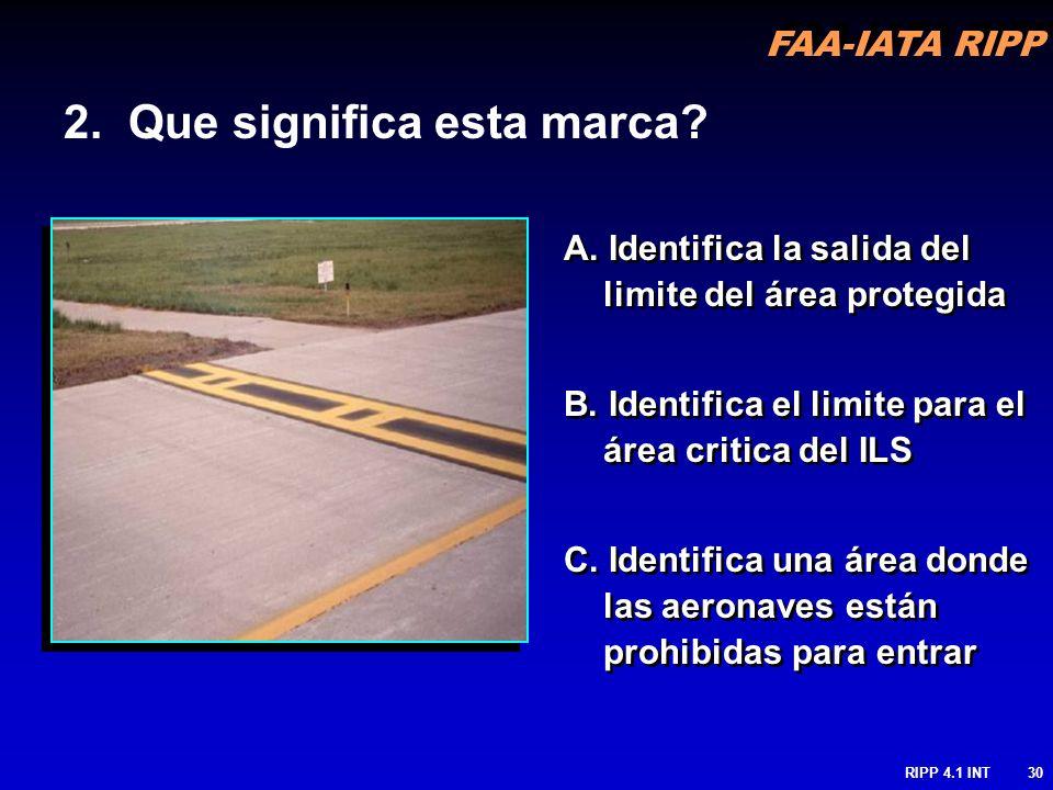 FAA-IATA RIPP RIPP 4.1 INT30 A. Identifica la salida del limite del área protegida B. Identifica el limite para el área critica del ILS C. Identifica