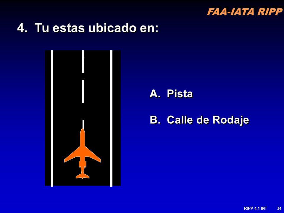 RIPP 4.1 INT34 A. Pista B. Calle de Rodaje 4. Tu estas ubicado en: