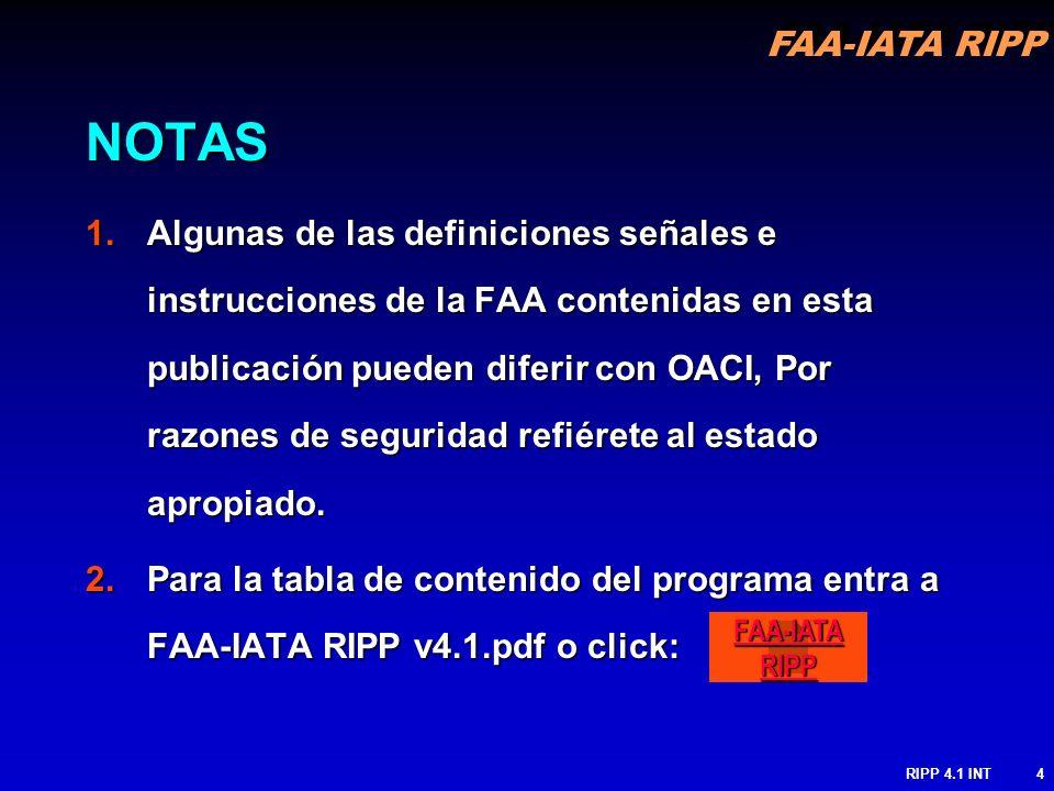FAA-IATA RIPP RIPP 4.1 INT4 NOTAS 1.Algunas de las definiciones señales e instrucciones de la FAA contenidas en esta publicación pueden diferir con OA