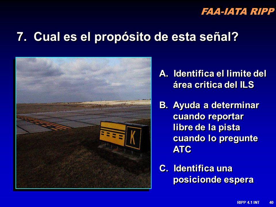 FAA-IATA RIPP RIPP 4.1 INT40 A. Identifica el limite del área critica del ILS 7. Cual es el propósito de esta señal? C. Identifica una posicionde espe