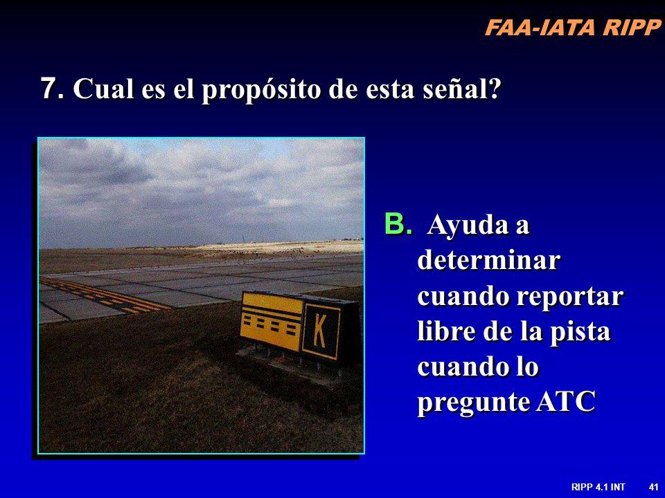 FAA-IATA RIPP RIPP 4.1 INT41 7. Cual es el propósito de esta señal? B. Ayuda a determinar cuando reportar libre de la pista cuando lo pregunte ATC