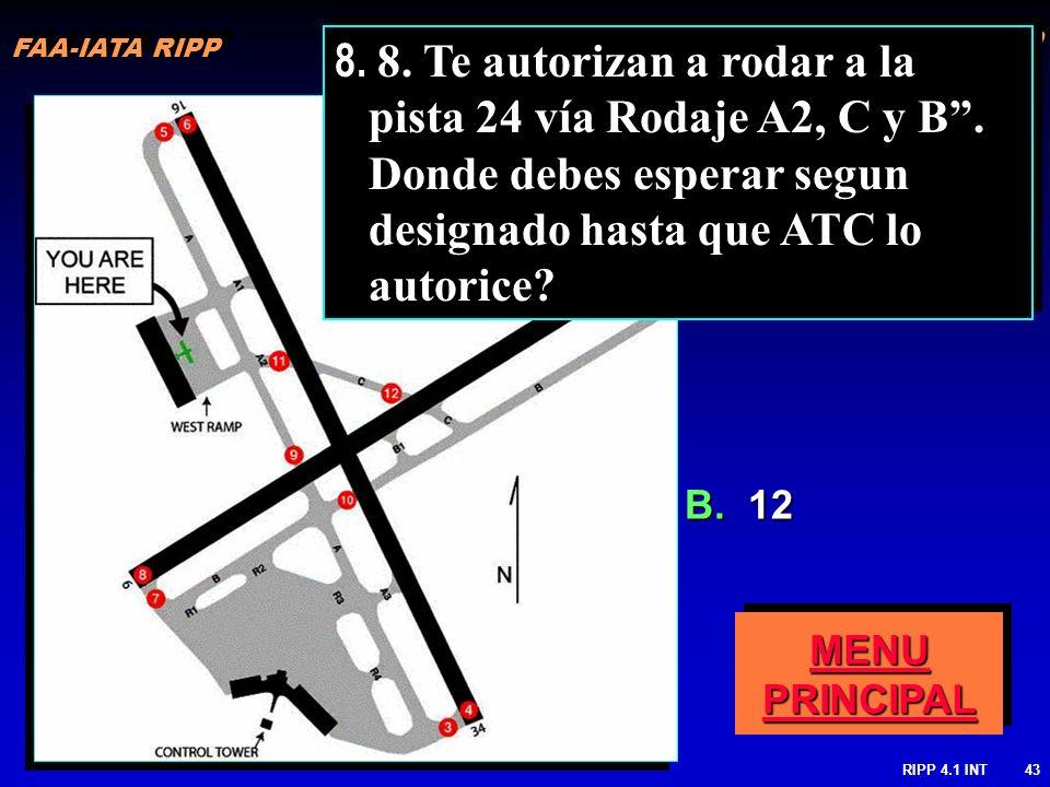 RIPP 4.1 INT43 B. 12 8. 8. Te autorizan a rodar a la pista 24 vía Rodaje A2, C y B. Donde debes esperar segun designado hasta que ATC lo autorice? MEN