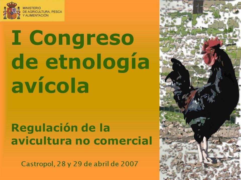 I Congreso de etnología avícola Regulación de la avicultura no comercial Castropol, 28 y 29 de abril de 2007