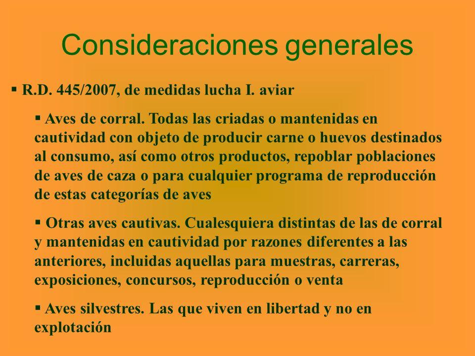 Consideraciones generales R.D. 445/2007, de medidas lucha I. aviar Aves de corral. Todas las criadas o mantenidas en cautividad con objeto de producir