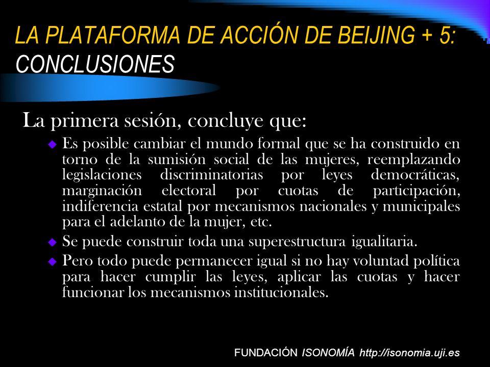 LA PLATAFORMA DE ACCIÓN DE BEIJING + 5: CONCLUSIONES FUNDACIÓN ISONOMÍA http://isonomia.uji.es La primera sesión, concluye que: Es posible cambiar el