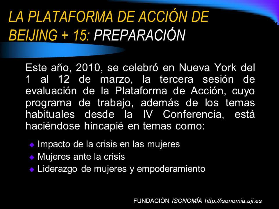 LA PLATAFORMA DE ACCIÓN DE BEIJING + 15: PREPARACIÓN FUNDACIÓN ISONOMÍA http://isonomia.uji.es Este año, 2010, se celebró en Nueva York del 1 al 12 de