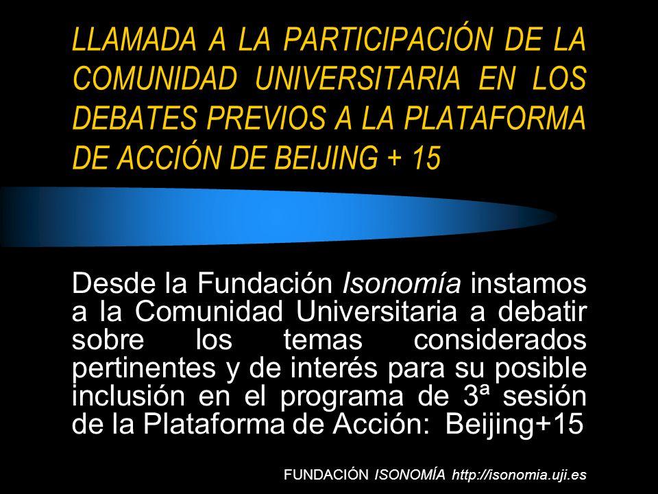 LLAMADA A LA PARTICIPACIÓN DE LA COMUNIDAD UNIVERSITARIA EN LOS DEBATES PREVIOS A LA PLATAFORMA DE ACCIÓN DE BEIJING + 15 Desde la Fundación Isonomía