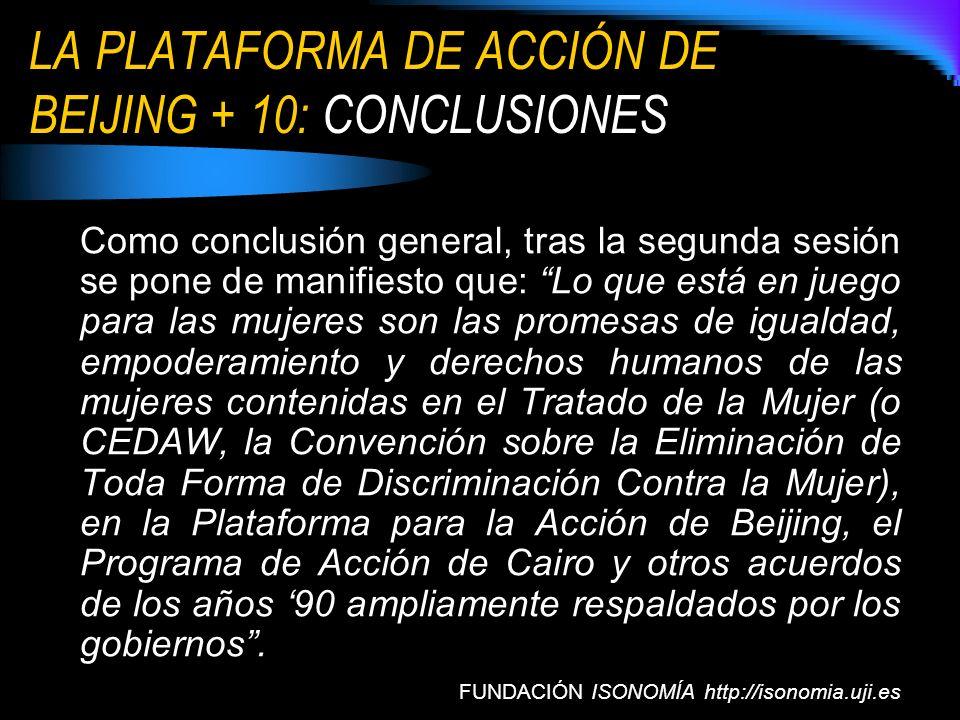 LA PLATAFORMA DE ACCIÓN DE BEIJING + 10: CONCLUSIONES FUNDACIÓN ISONOMÍA http://isonomia.uji.es Como conclusión general, tras la segunda sesión se pon
