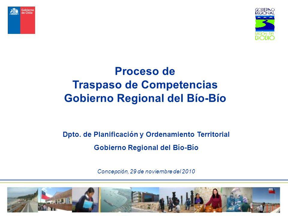 Proceso de Traspaso de Competencias Gobierno Regional del Bío-Bío Dpto. de Planificación y Ordenamiento Territorial Gobierno Regional del Bío-Bío Conc