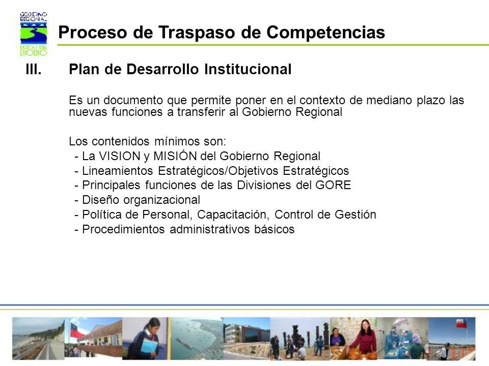 III.Plan de Desarrollo Institucional Es un documento que permite poner en el contexto de mediano plazo las nuevas funciones a transferir al Gobierno R