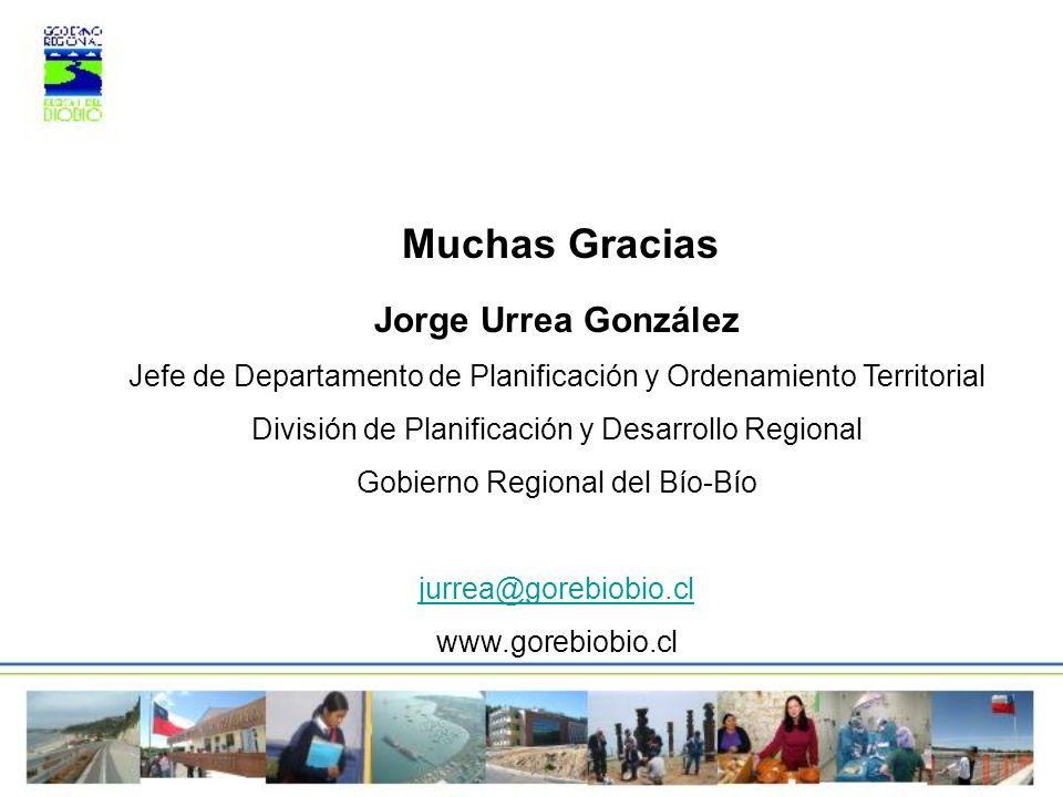 Muchas Gracias Jorge Urrea González Jefe de Departamento de Planificación y Ordenamiento Territorial División de Planificación y Desarrollo Regional G