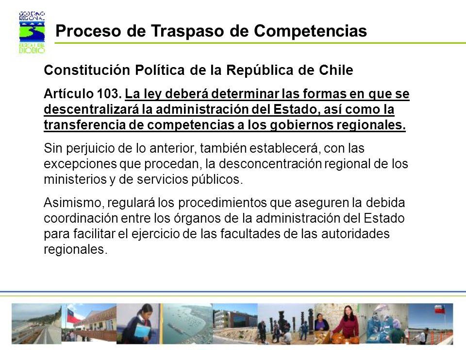 Constitución Política de la República de Chile Artículo 103. La ley deberá determinar las formas en que se descentralizará la administración del Estad