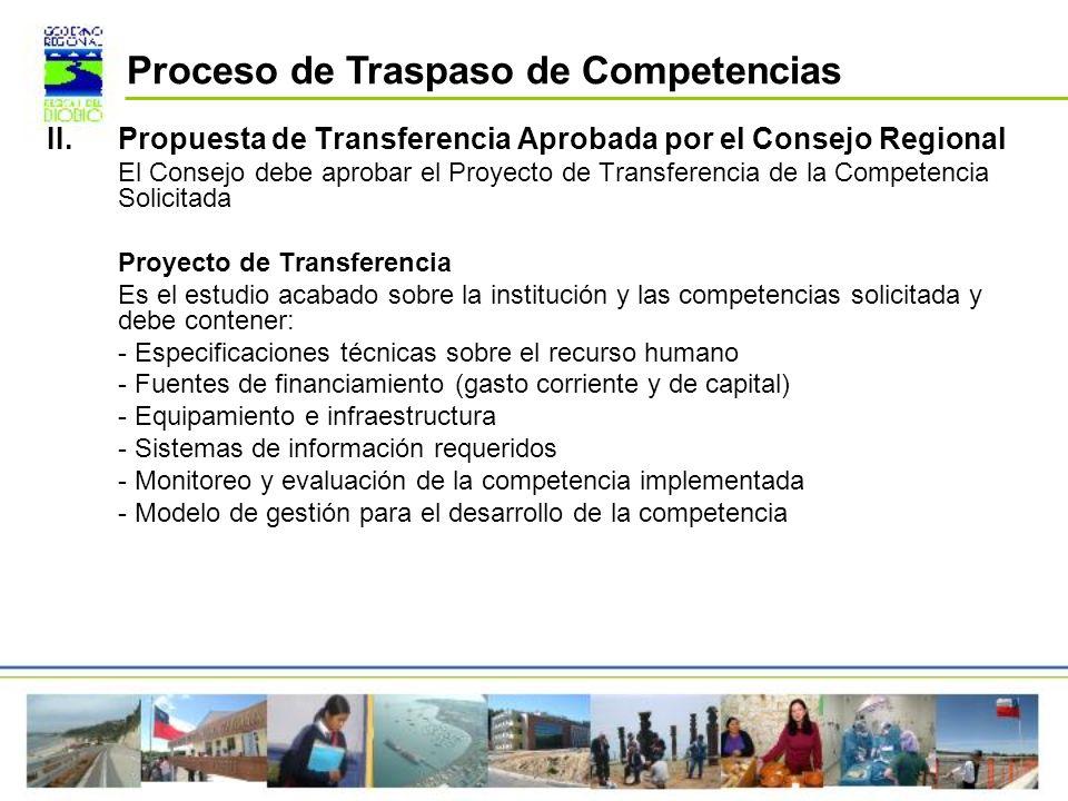 II.Propuesta de Transferencia Aprobada por el Consejo Regional El Consejo debe aprobar el Proyecto de Transferencia de la Competencia Solicitada Proye