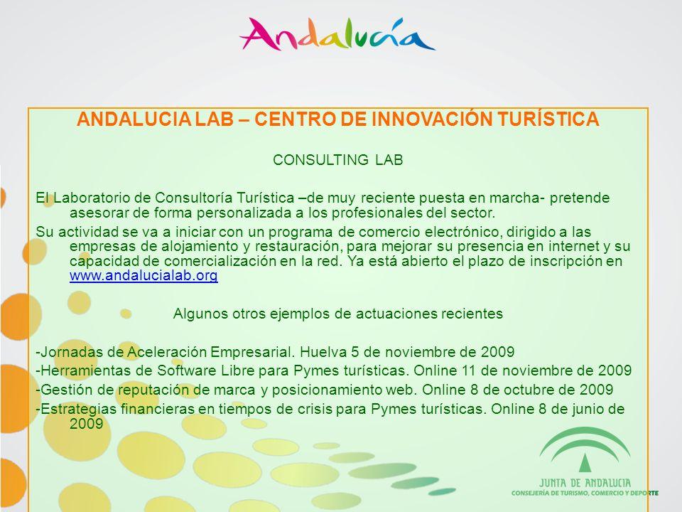 ANDALUCIA LAB – CENTRO DE INNOVACIÓN TURÍSTICA CONSULTING LAB El Laboratorio de Consultoría Turística –de muy reciente puesta en marcha- pretende asesorar de forma personalizada a los profesionales del sector.