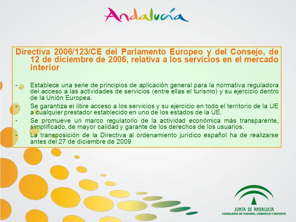 Directiva 2006/123/CE del Parlamento Europeo y del Consejo, de 12 de diciembre de 2006, relativa a los servicios en el mercado interior -Establece una serie de principios de aplicación general para la normativa reguladora del acceso a las actividades de servicios (entre ellas el turismo) y su ejercicio dentro de la Unión Europea.