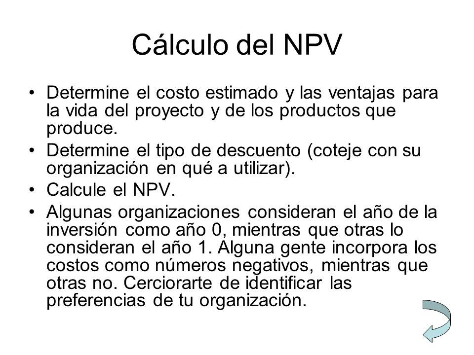 Cálculo del NPV Determine el costo estimado y las ventajas para la vida del proyecto y de los productos que produce. Determine el tipo de descuento (c
