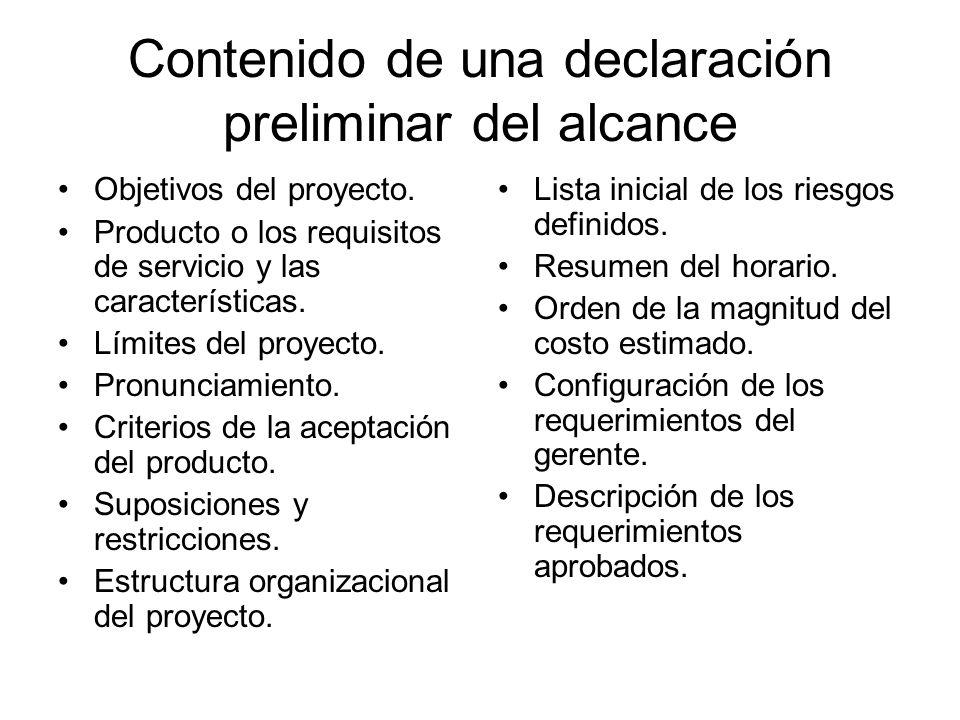 Contenido de una declaración preliminar del alcance Objetivos del proyecto. Producto o los requisitos de servicio y las características. Límites del p