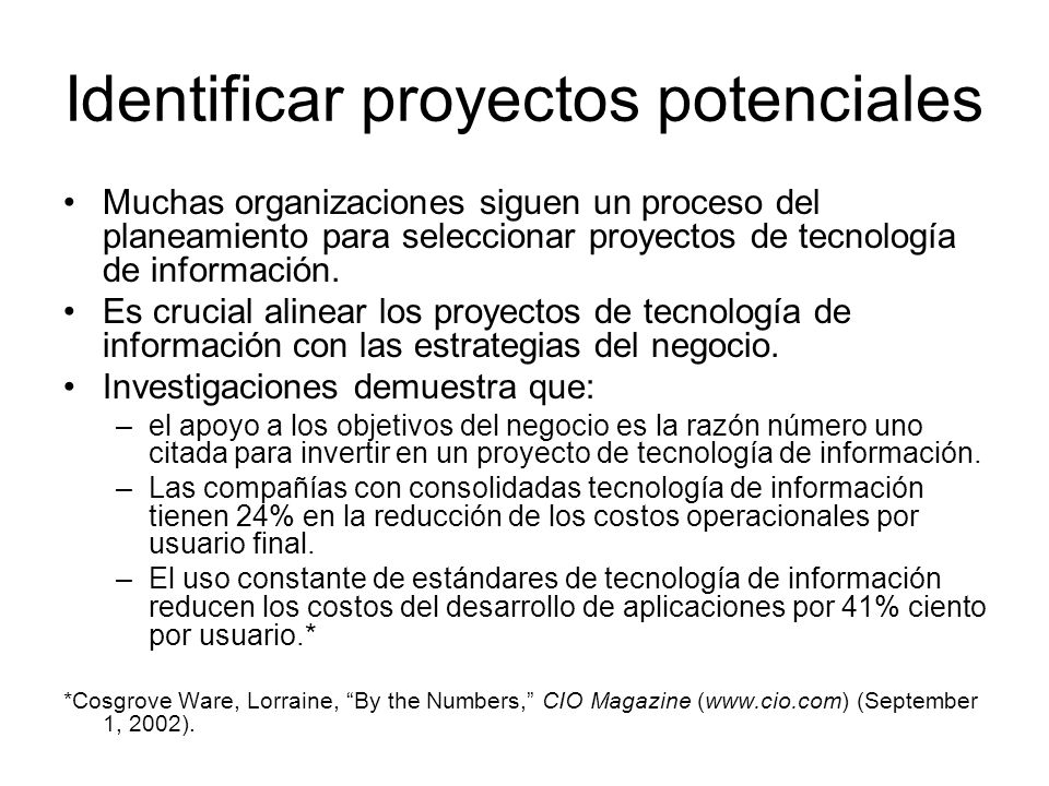 Identificar proyectos potenciales Muchas organizaciones siguen un proceso del planeamiento para seleccionar proyectos de tecnología de información. Es
