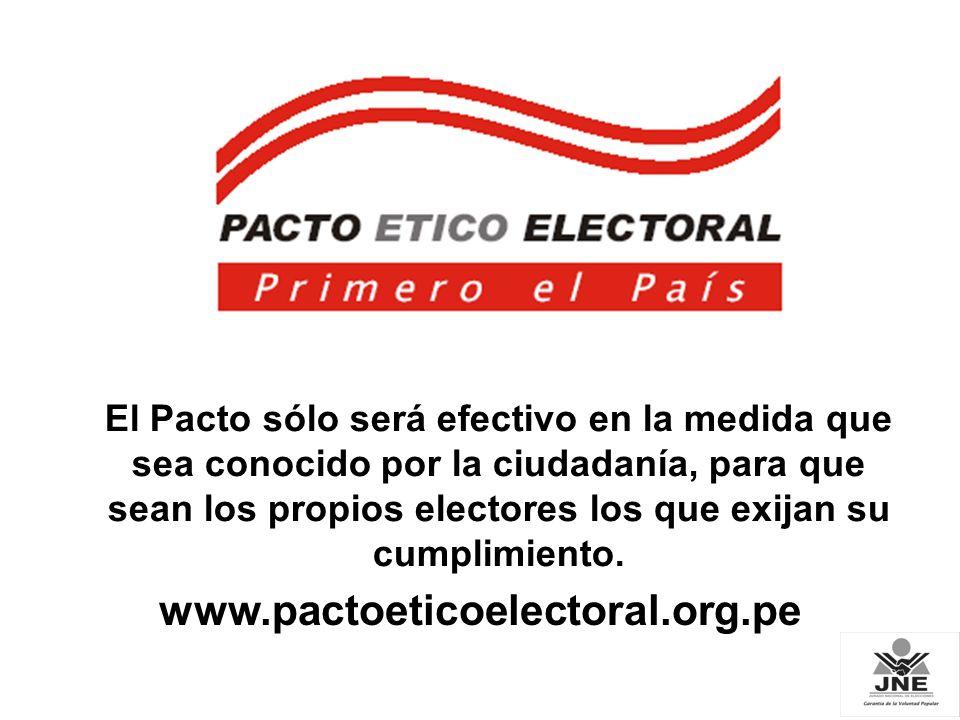www.pactoeticoelectoral.org.pe El Pacto sólo será efectivo en la medida que sea conocido por la ciudadanía, para que sean los propios electores los qu