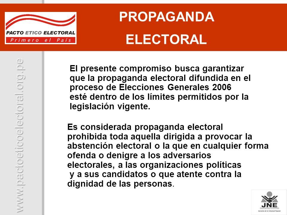 PROPAGANDA ELECTORAL El presente compromiso busca garantizar que la propaganda electoral difundida en el proceso de Elecciones Generales 2006 esté den