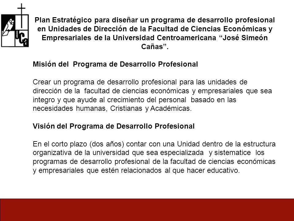 Plan Estratégico para diseñar un programa de desarrollo profesional en Unidades de Dirección de la Facultad de Ciencias Económicas y Empresariales de la Universidad Centroamericana José Simeón Cañas.