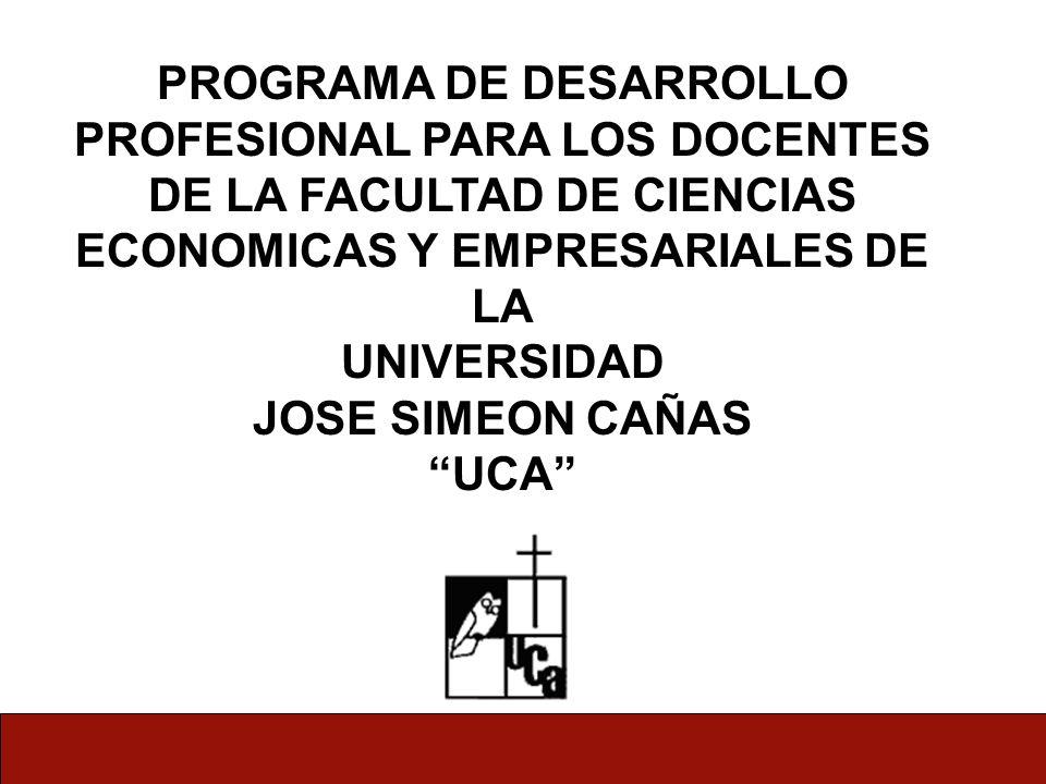 PROGRAMA DE DESARROLLO PROFESIONAL PARA LOS DOCENTES DE LA FACULTAD DE CIENCIAS ECONOMICAS Y EMPRESARIALES DE LA UNIVERSIDAD JOSE SIMEON CAÑAS UCA