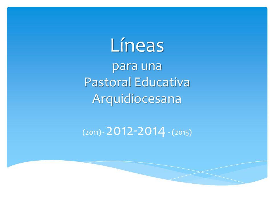 Marco general: Plan Pastoral Arquidiocesano + Ideario Educativo Arquidiocesano Pastoral: Toda acción de la Iglesia tendiente a la evangelización.