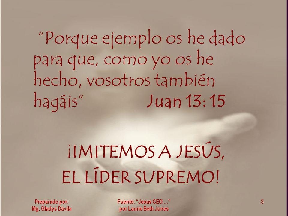 Porque ejemplo os he dado para que, como yo os he hecho, vosotros también hagáis Juan 13: 15 ¡IMITEMOS A JESÚS, EL LÍDER SUPREMO.
