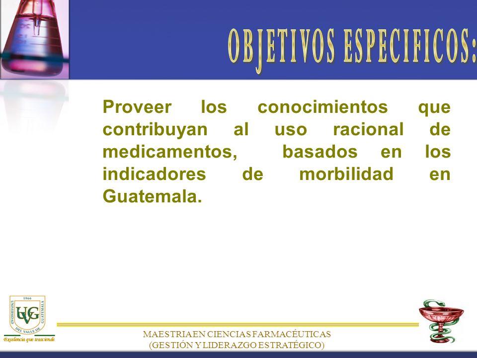Proveer los conocimientos que contribuyan al uso racional de medicamentos, basados en los indicadores de morbilidad en Guatemala.
