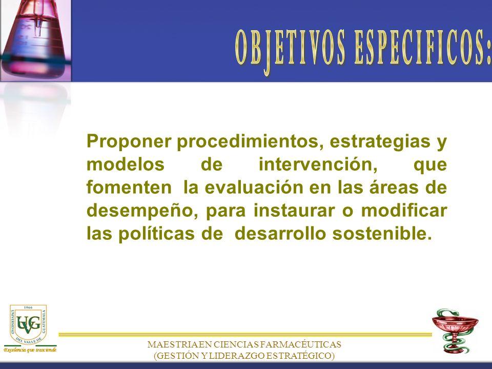 Proponer procedimientos, estrategias y modelos de intervención, que fomenten la evaluación en las áreas de desempeño, para instaurar o modificar las políticas de desarrollo sostenible.