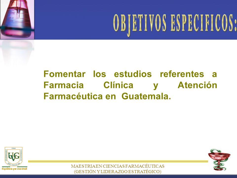 Fomentar los estudios referentes a Farmacia Clínica y Atención Farmacéutica en Guatemala.