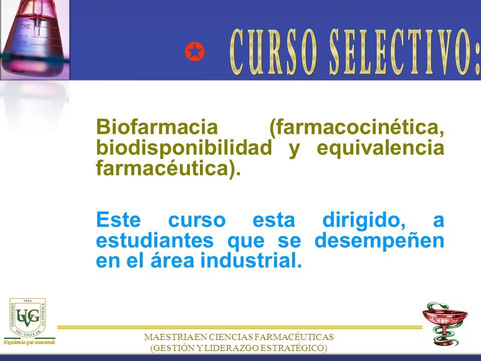 MAESTRIA EN CIENCIAS FARMACÉUTICAS (GESTIÓN Y LIDERAZGO ESTRATÉGICO) Biofarmacia (farmacocinética, biodisponibilidad y equivalencia farmacéutica).