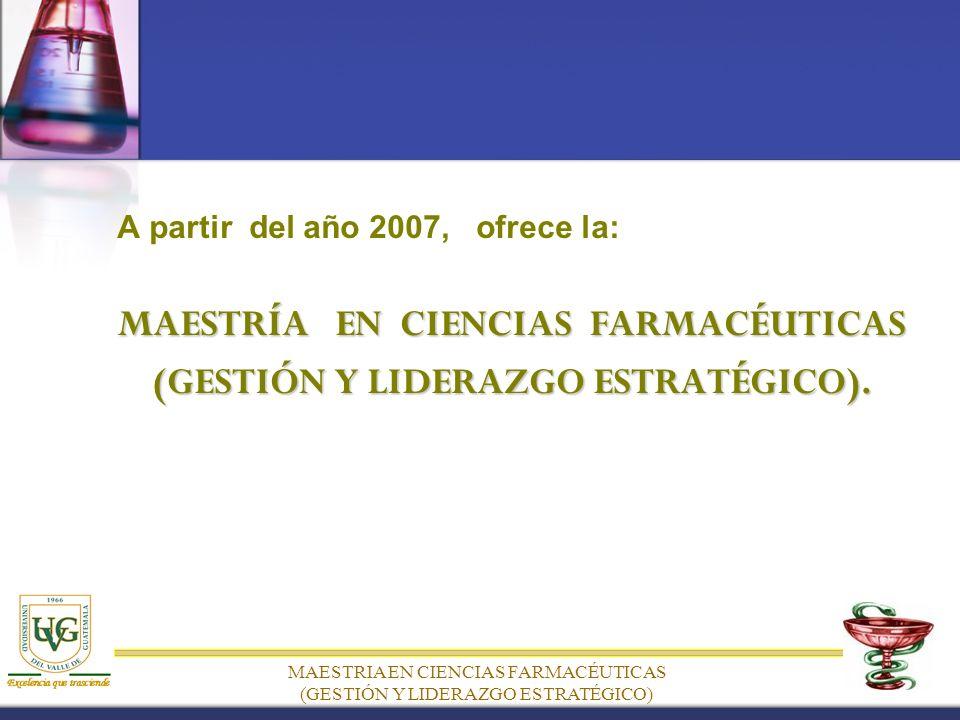 A partir del año 2007, ofrece la: MAESTRÍA EN CIENCIAS FARMACÉUTICAS (GESTIÓN Y LIDERAZGO ESTRATÉGICO).