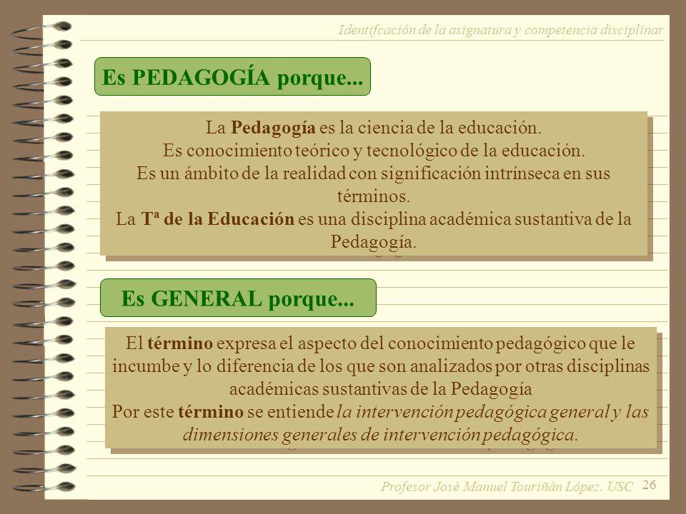 26 La Pedagogía es la ciencia de la educación. Es conocimiento teórico y tecnológico de la educación. Es un ámbito de la realidad con significación in