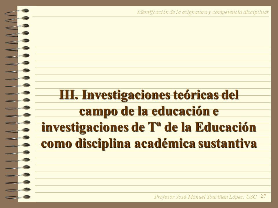 27 III. Investigaciones teóricas del campo de la educación e investigaciones de Tª de la Educación como disciplina académica sustantiva Identifcación