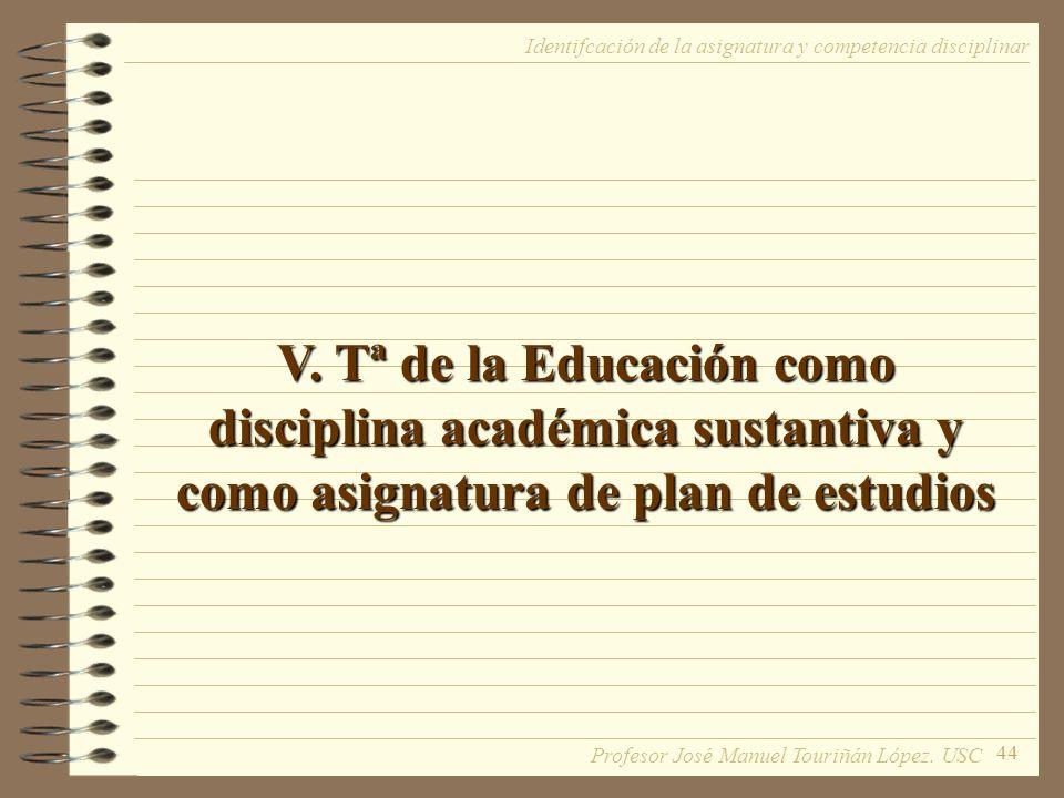 44 V. Tª de la Educación como disciplina académica sustantiva y como asignatura de plan de estudios Identifcación de la asignatura y competencia disci