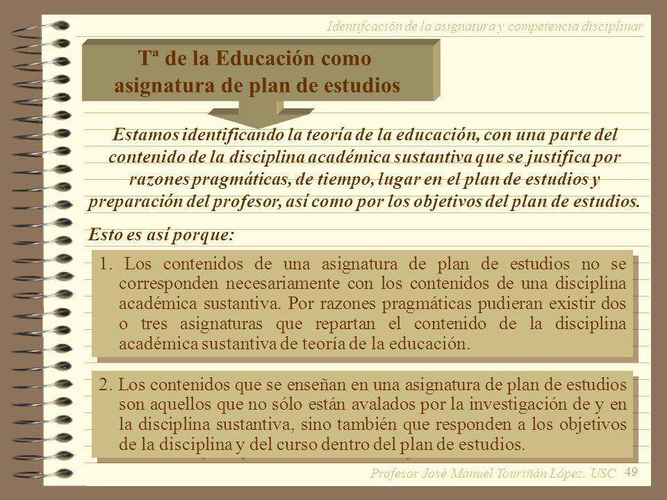 49 Identifcación de la asignatura y competencia disciplinar Tª de la Educación como asignatura de plan de estudios Estamos identificando la teoría de