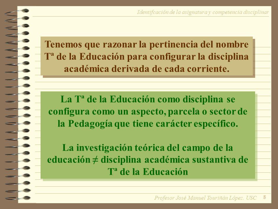 8 Tenemos que razonar la pertinencia del nombre Tª de la Educación para configurar la disciplina académica derivada de cada corriente.