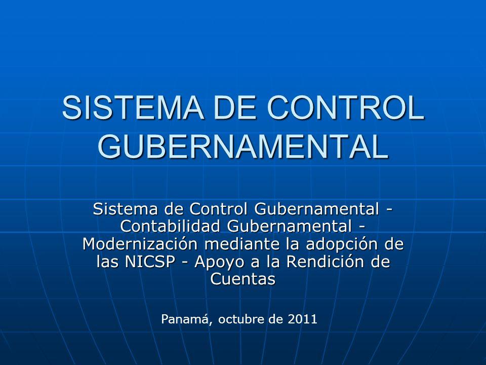 SISTEMA DE CONTROL GUBERNAMENTAL Sistema de Control Gubernamental - Contabilidad Gubernamental - Modernización mediante la adopción de las NICSP - Apoyo a la Rendición de Cuentas Panamá, octubre de 2011