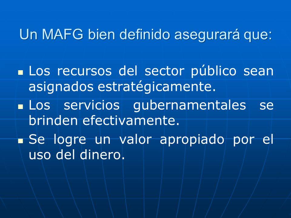 Un MAFG bien definido asegurará que: Los recursos del sector público sean asignados estratégicamente.