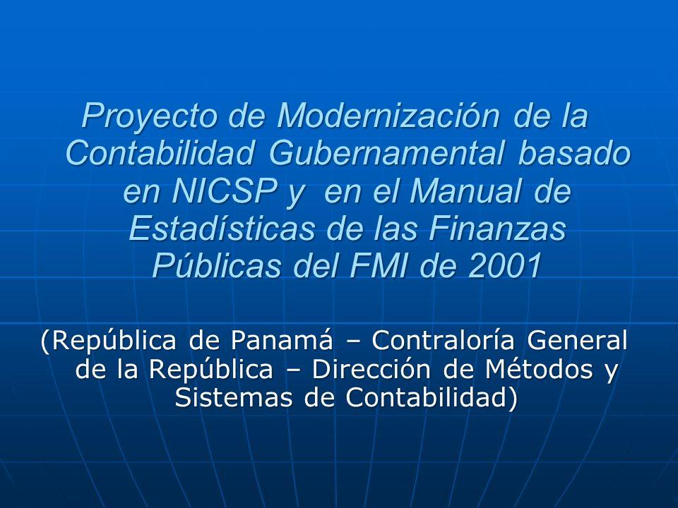 Proyecto de Modernización de la Contabilidad Gubernamental basado en NICSP y en el Manual de Estadísticas de las Finanzas Públicas del FMI de 2001 (República de Panamá – Contraloría General de la República – Dirección de Métodos y Sistemas de Contabilidad)