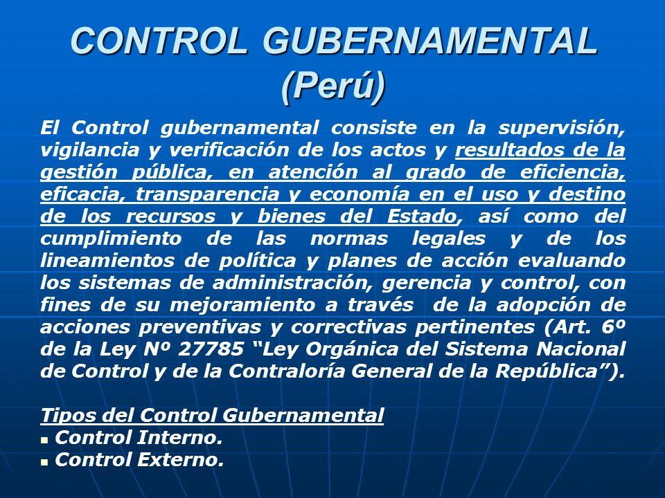 CONTROL GUBERNAMENTAL (Perú) El Control gubernamental consiste en la supervisión, vigilancia y verificación de los actos y resultados de la gestión pública, en atención al grado de eficiencia, eficacia, transparencia y economía en el uso y destino de los recursos y bienes del Estado, así como del cumplimiento de las normas legales y de los lineamientos de política y planes de acción evaluando los sistemas de administración, gerencia y control, con fines de su mejoramiento a través de la adopción de acciones preventivas y correctivas pertinentes (Art.