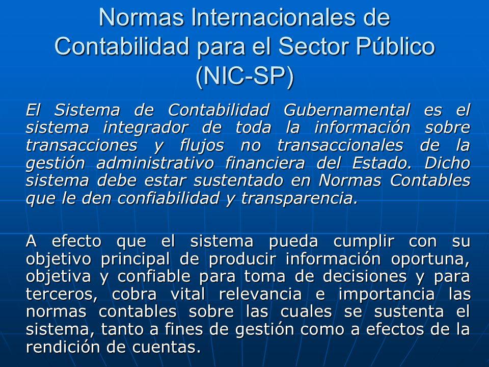 Normas Internacionales de Contabilidad para el Sector Público (NIC-SP) El Sistema de Contabilidad Gubernamental es el sistema integrador de toda la información sobre transacciones y flujos no transaccionales de la gestión administrativo financiera del Estado.
